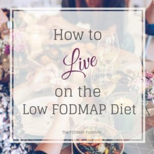 How to Live on the Low FODMAP Diet